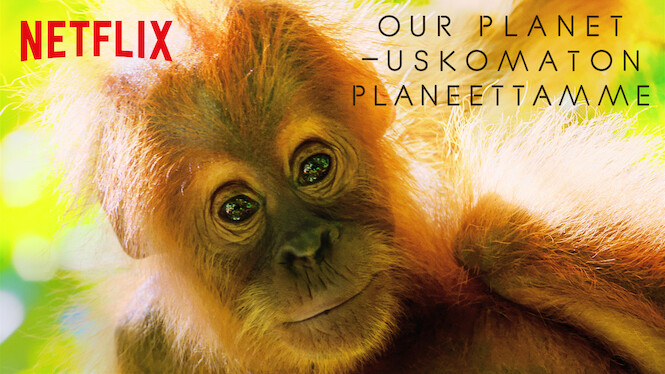 Our Planet: Uskomaton planeettamme